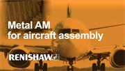 Metal additive manufactured parts for aircraft assembly